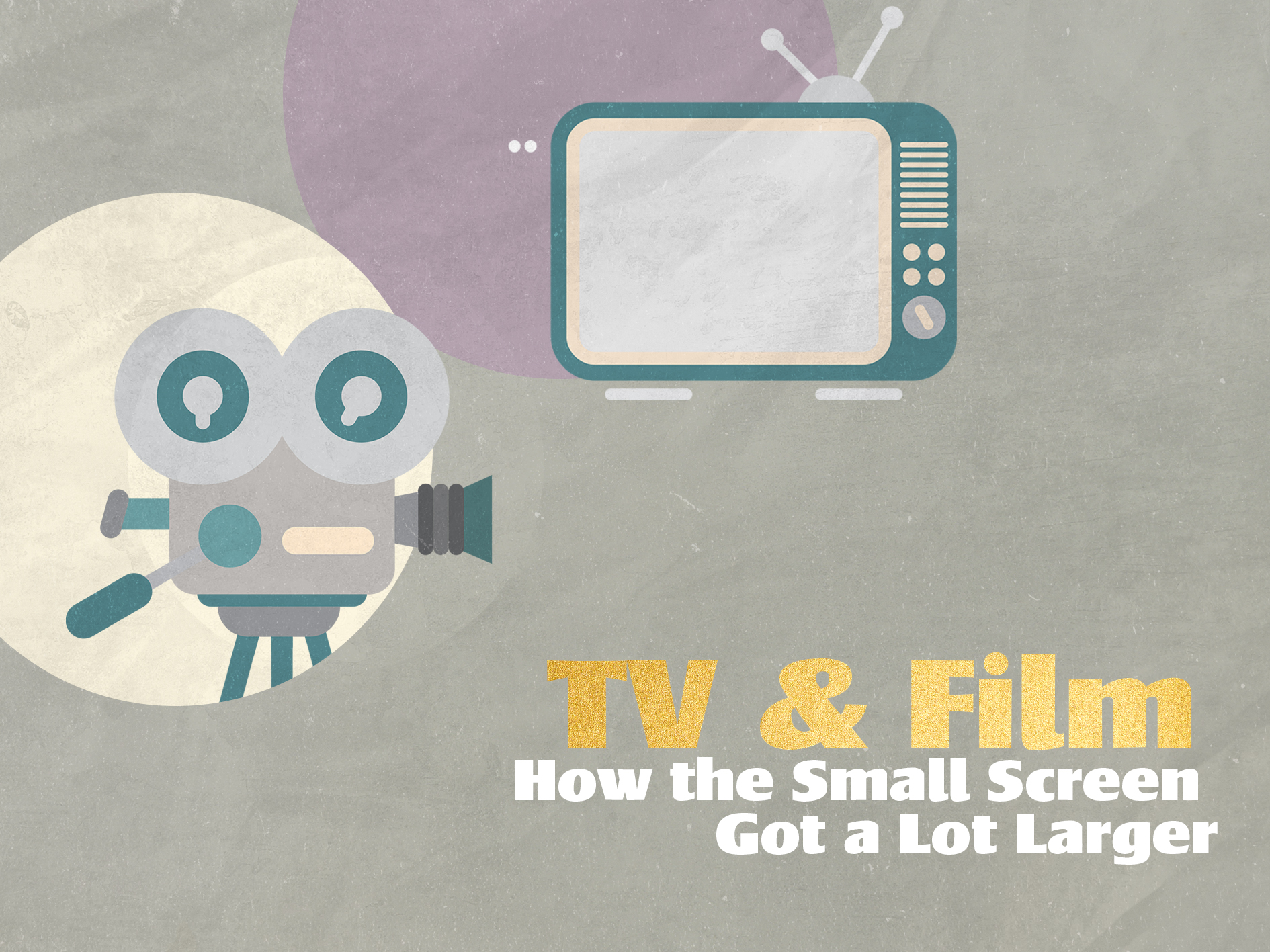 TV & Film: How the Small Screen Got a Lot Larger