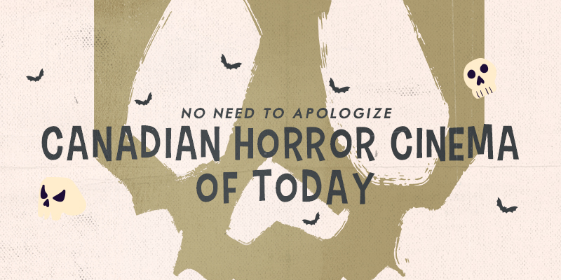 No Need to Apologize: Canadian Horror Cinema of Today