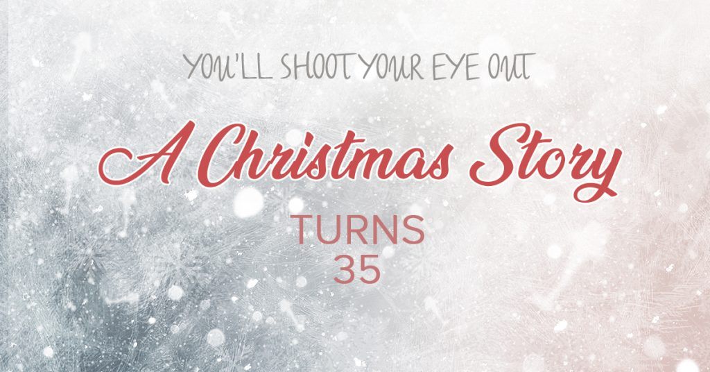 You'll Shoot Your Eye Out: A Christmas Story Turns 35