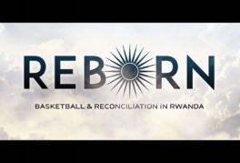 Reborn – Basketball & Reconciliation in Rwanda