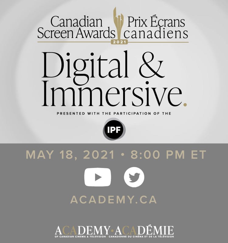 Canadian Screen Awards - Digital & Immersive, Presented with the participation of the Independent Production Fund