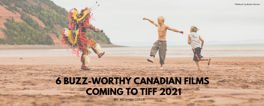 6 Buzz-Worthy Canadian Films Coming to TIFF 2021